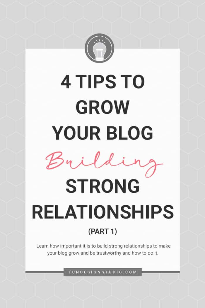 4 Tips to Grow your Blog Building Strong Relationships (Part 1) - TCN Design Studio